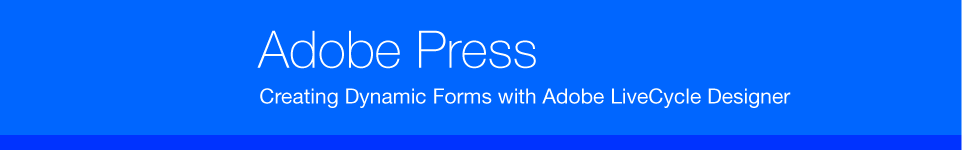 Creating Dynamic Forms with Adobe LiveCycle Designer.